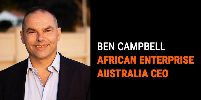 Ben Campbell African Enterprise Australia CEO